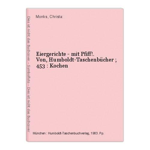 Eiergerichte - mit Pfiff!. Von, Humboldt-Taschenbücher ; 453 : Kochen Monks, Chr
