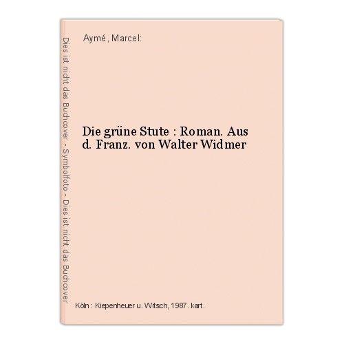 Die grüne Stute : Roman. Aus d. Franz. von Walter Widmer Aymé, Marcel: