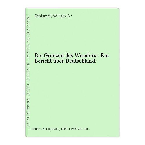 Die Grenzen des Wunders : Ein Bericht über Deutschland. Schlamm, William S.: