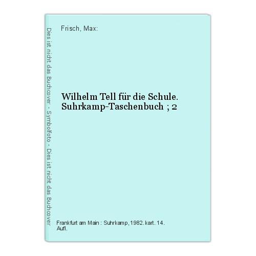 Wilhelm Tell für die Schule. Suhrkamp-Taschenbuch ; 2 Frisch, Max: