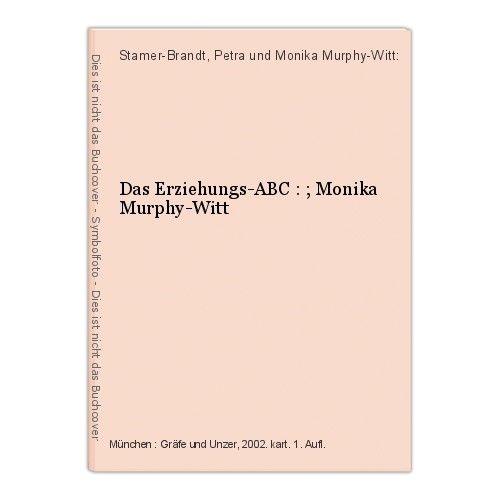 Das Erziehungs-ABC : ; Monika Murphy-Witt Stamer-Brandt, Petra und Monika Murphy