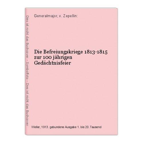 Die Befreiungskriege 1813-1815 zur 100 jährigen Gedächtnisfeier Generalmajor, v. 0
