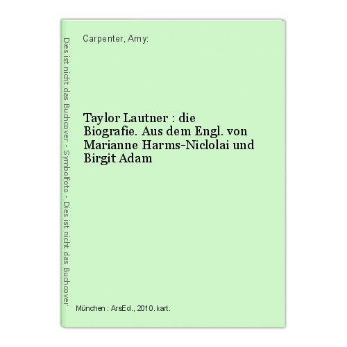 Taylor Lautner : die Biografie. Aus dem Engl. von Marianne Harms-Niclolai und Bi 0
