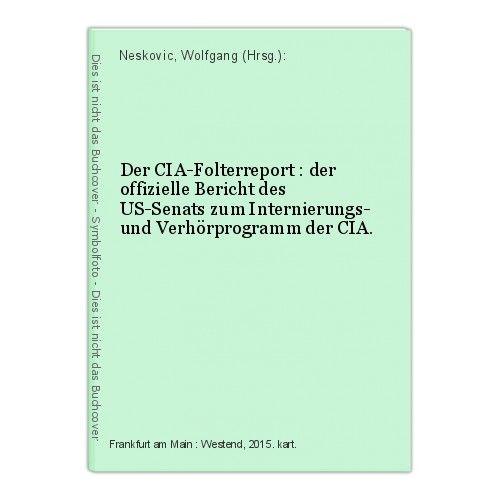 Der CIA-Folterreport : der offizielle Bericht des US-Senats zum Internierungs- u 0
