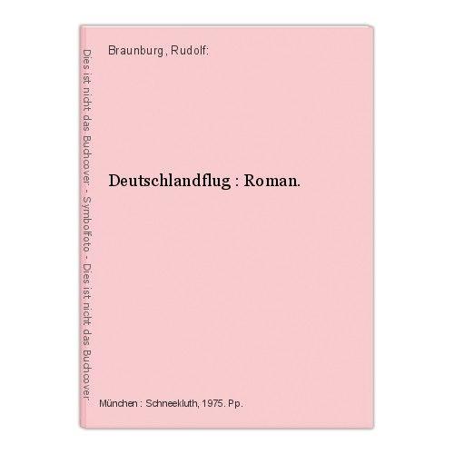 Deutschlandflug : Roman. Braunburg, Rudolf: 0