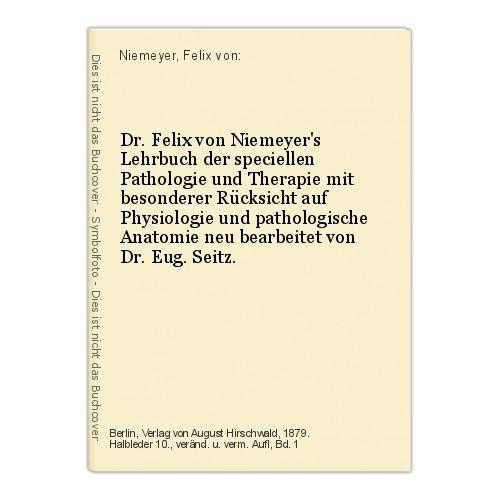 Dr. Felix von Niemeyer's Lehrbuch der speciellen Pathologie und Therapie mit bes