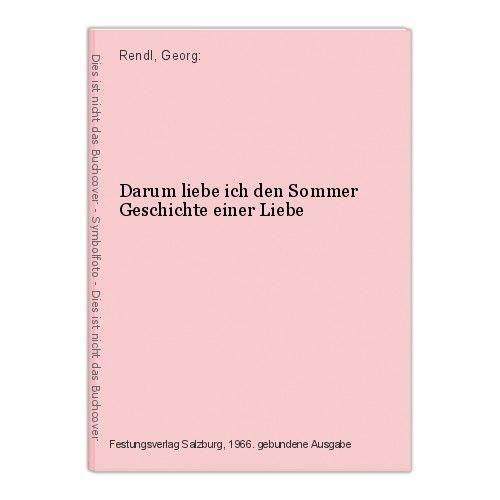 Darum liebe ich den Sommer Geschichte einer Liebe Rendl, Georg: