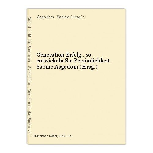 Generation Erfolg : so entwickeln Sie Persönlichkeit. Sabine Asgodom (Hrsg.) Asg