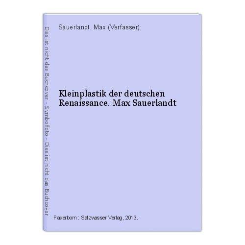 Kleinplastik der deutschen Renaissance. Max Sauerlandt Sauerlandt, Max (Verfasse