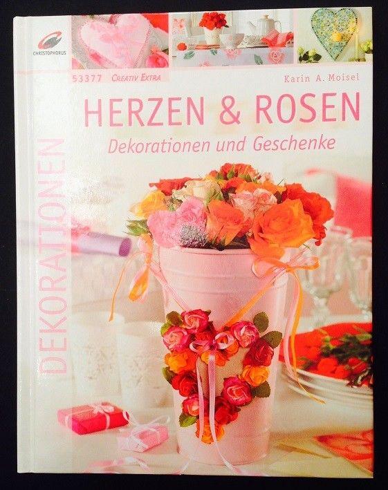 Herzen und Rosen : Dekorationen und Geschenke. Karin A. Moisel. [Fotos: Artur Mü