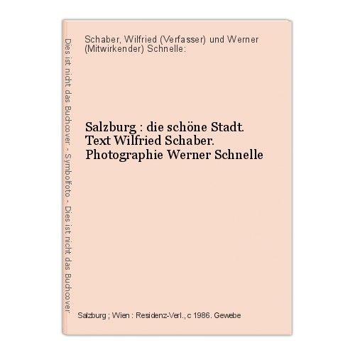 Salzburg : die schöne Stadt. Text Wilfried Schaber. Photographie Werner Schnelle