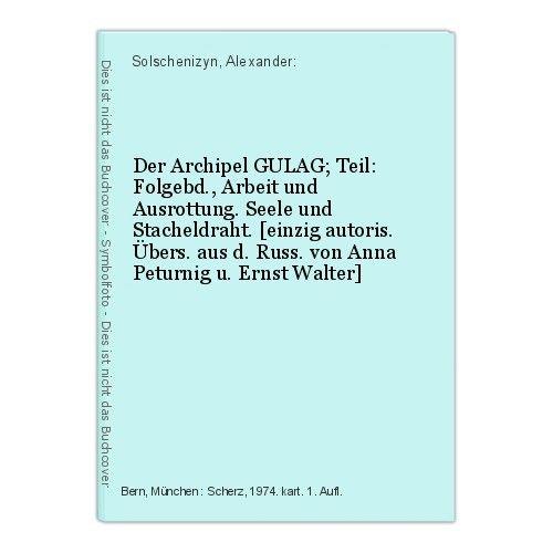 Der Archipel GULAG; Teil: Folgebd., Arbeit und Ausrottung. Seele und Stacheldrah