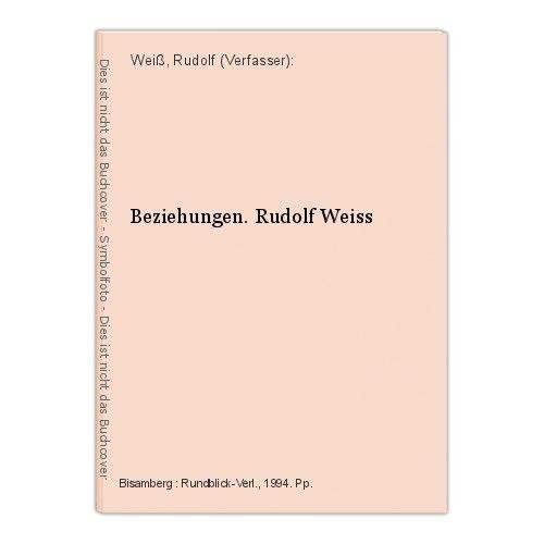 Beziehungen. Rudolf Weiss Weiß, Rudolf (Verfasser):