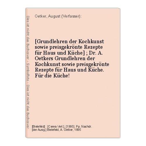 [Grundlehren der Kochkunst sowie preisgekrönte Rezepte für Haus und Küche] ; Dr.