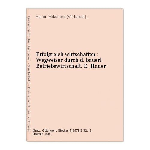 Erfolgreich wirtschaften : Wegweiser durch d. bäuerl. Betriebswirtschaft. E. Hau