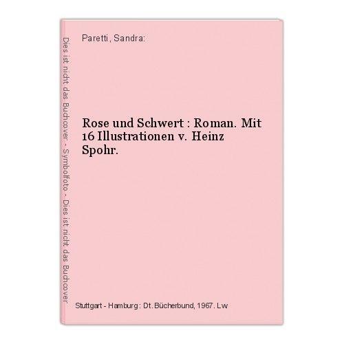 Rose und Schwert : Roman. Mit 16 Illustrationen v. Heinz Spohr. Paretti, Sandra: