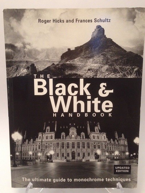 The Black and White Handbook The ultimate guide to monochrome techniques Hicks,