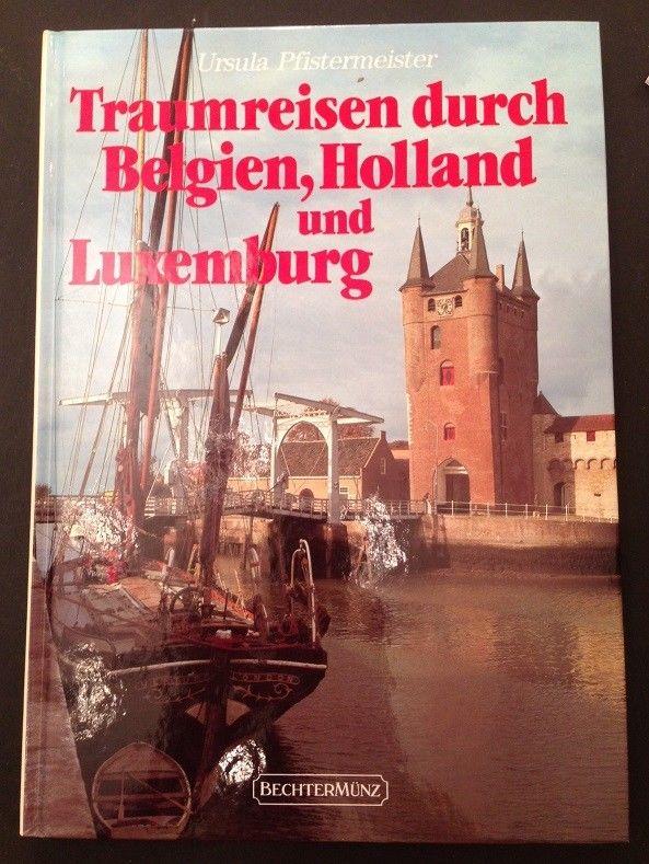 Traumreisen durch Belgien, Holland und Luxemburg Pfistermeister, Ursula: