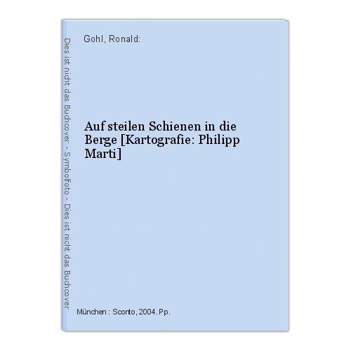 Auf steilen Schienen in die Berge [Kartografie: Philipp Marti] Gohl, Ronald: