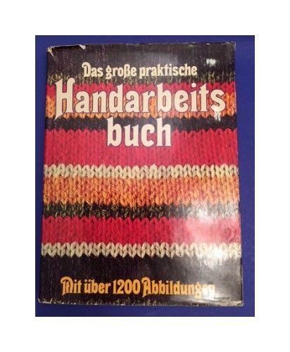 Das große praktische Handarbeitsbuch mit über 1200 Abbildungen Gööck, Roland: