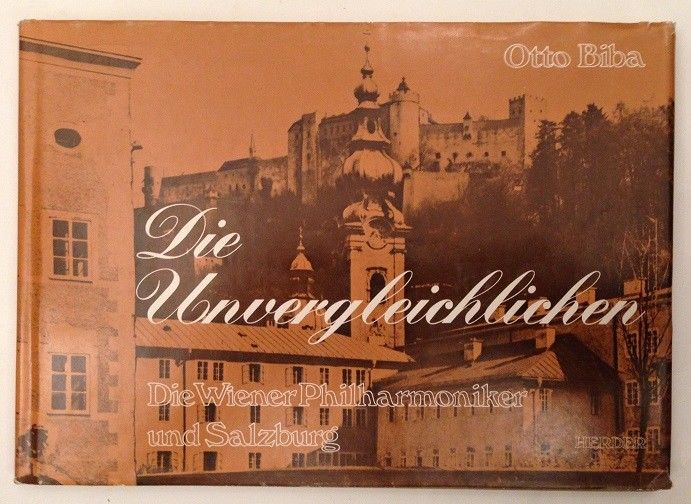 Die Unvergleichlichen : d. Wiener Philharmoniker u. Salzburg. Biba, Otto: