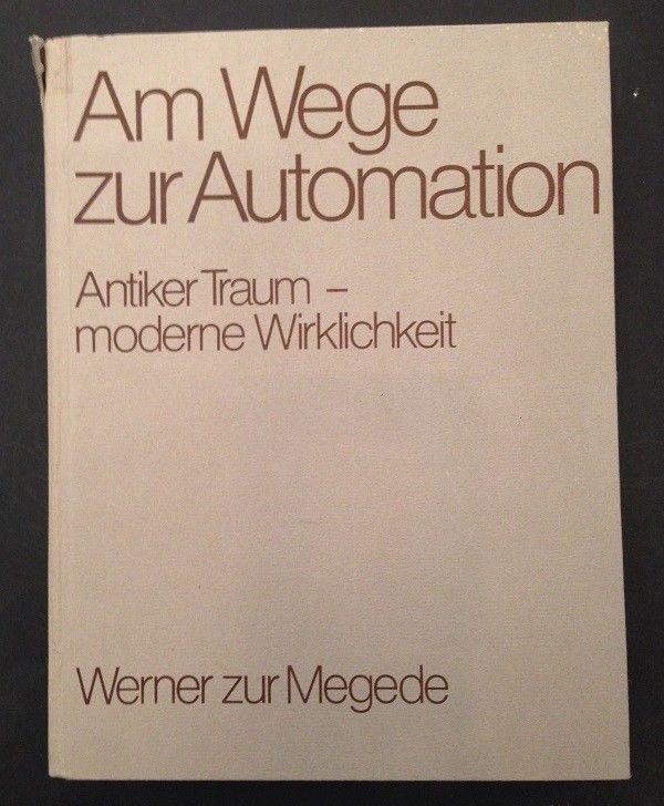 Am Wege zur Automation : antiker Traum, moderne Wirklichkeit. von Werner zur Meg