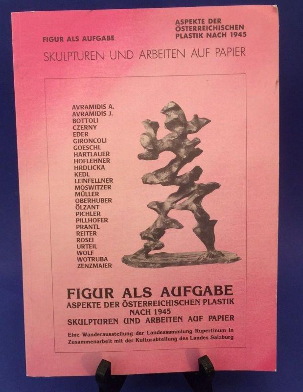 Figur als Aufgabe Skulpturen und Arbeiten auf Papier Aspekte der österr. Plastik