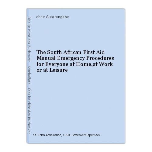 The South African First Aid Manual Emergency Procedures for Everyone at Home,at