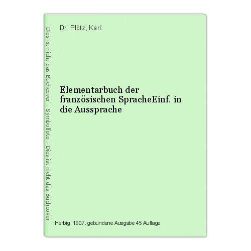 Elementarbuch der französischen SpracheEinf. in die Aussprache Dr. Plötz, Karl: