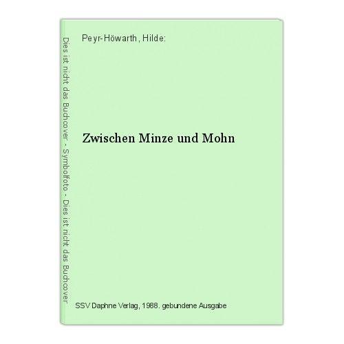 Zwischen Minze und Mohn Peyr-Höwarth, Hilde:
