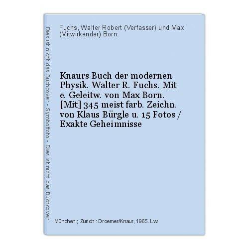 Knaurs Buch der modernen Physik. Walter R. Fuchs. Mit e. Geleitw. von Max Born.