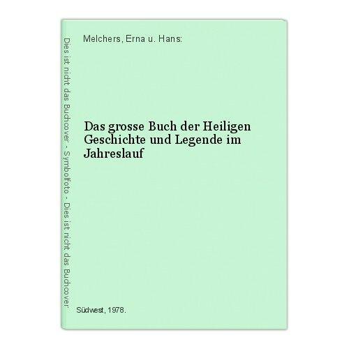 Das grosse Buch der Heiligen Geschichte und Legende im Jahreslauf Melchers, Erna