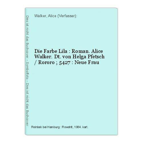 Die Farbe Lila : Roman. Alice Walker. Dt. von Helga Pfetsch / Rororo ; 5427 : Ne