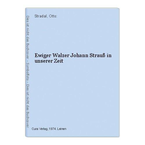 Ewiger Walzer Johann Strauß in unserer Zeit Stradal, Otto: 0