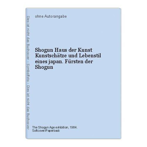 Shogun Haus der Kunst Kunstschätze und Lebenstil eines japan. Fürsten der Shogun