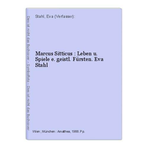 Marcus Sitticus : Leben u. Spiele e. geistl. Fürsten. Eva Stahl Stahl, Eva (Verf
