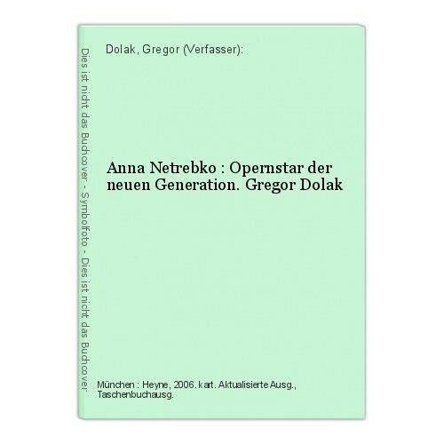 Anna Netrebko : Opernstar der neuen Generation. Gregor Dolak Dolak, Gregor (Verf
