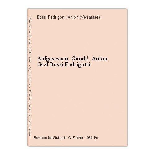 Aufgesessen, Gundi!. Anton Graf Bossi Fedrigotti Bossi Fedrigotti, Anton (Verfas 0