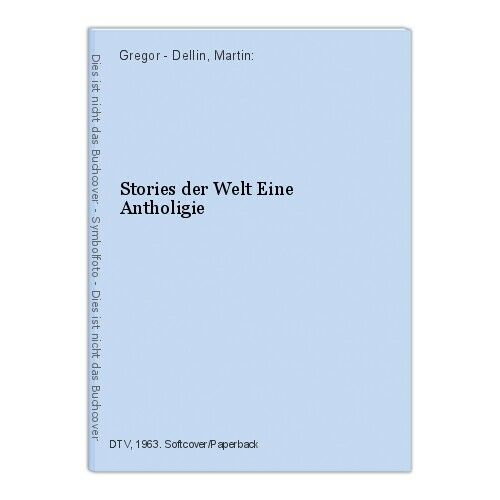 Stories der Welt Eine Antholigie Gregor - Dellin, Martin:
