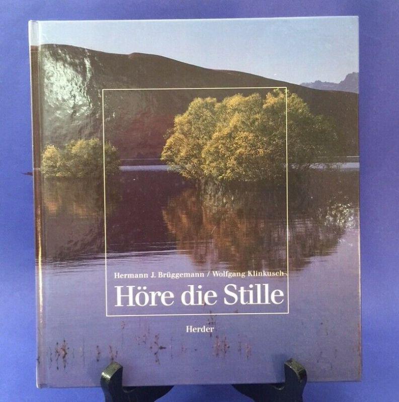 Höre die Stille. Texte von Hermann J. Brüggemann zu den Bildern von Wolfgang Kli