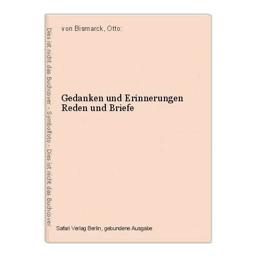 Gedanken und Erinnerungen Reden und Briefe von Bismarck, Otto: