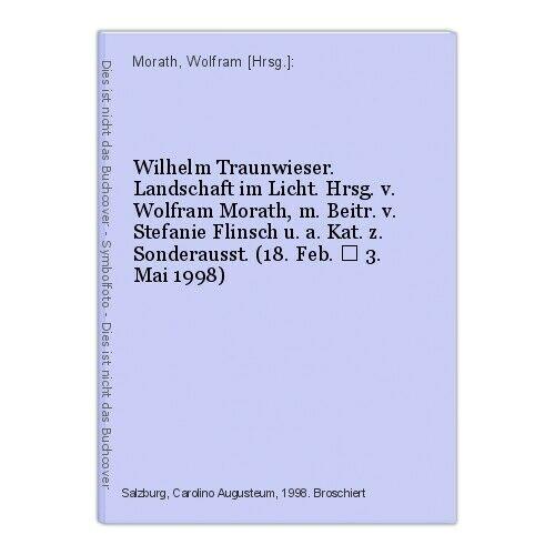 Wilhelm Traunwieser. Landschaft im Licht. Hrsg. v. Wolfram Morath, m. Beitr. v.