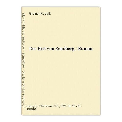 Der Hirt von Zenoberg : Roman. Greinz, Rudolf: