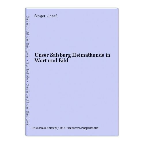 Unser Salzburg Heimatkunde in Wort und Bild Stöger, Josef: