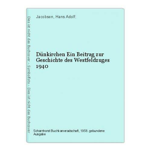 Dünkirchen Ein Beitrag zur Geschichte des Westfeldzuges 1940 Jacobsen, Hans Adol