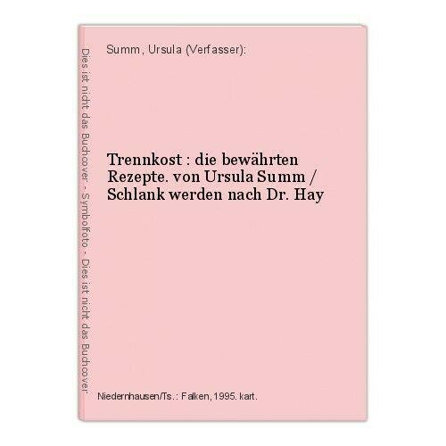Trennkost : die bewährten Rezepte. von Ursula Summ / Schlank werden nach Dr. Hay