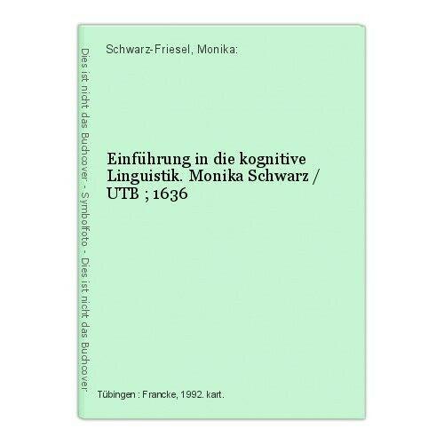 Einführung in die kognitive Linguistik. Monika Schwarz / UTB ; 1636 Schwarz-Frie