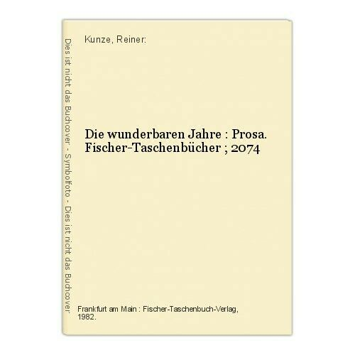 Die wunderbaren Jahre : Prosa. Fischer-Taschenbücher ; 2074 Kunze, Reiner: