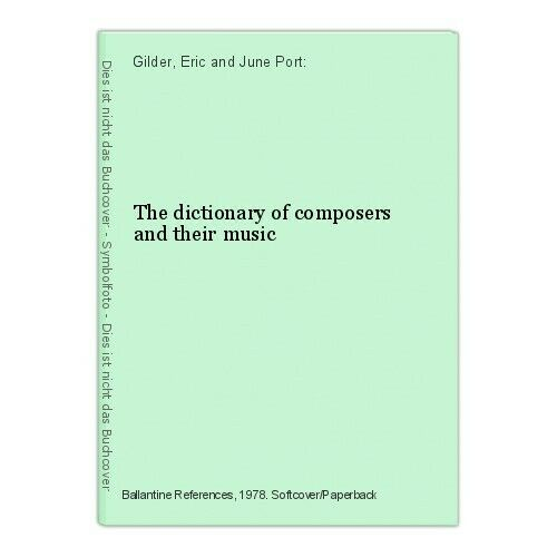 The dictionary of composers and their music Gilder, Eric and June Port: