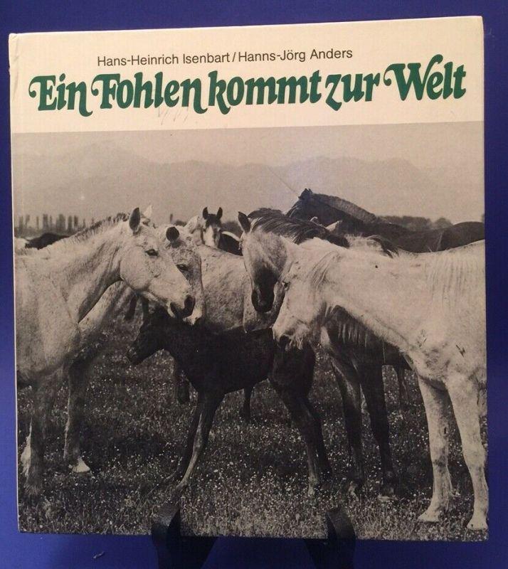 Ein fohlen kommt zur Welt Isenbart, Hans Heinrich und Hanns Jörg Anders: 0